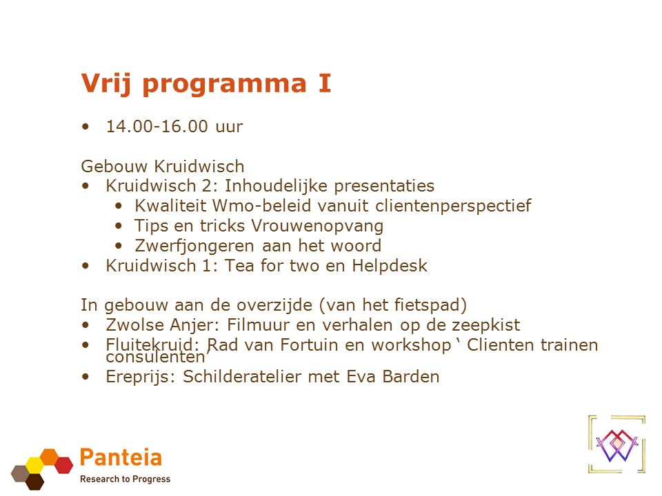 Vrij programma I 14.00-16.00 uur Gebouw Kruidwisch Kruidwisch 2: Inhoudelijke presentaties Kwaliteit Wmo-beleid vanuit clientenperspectief Tips en tri