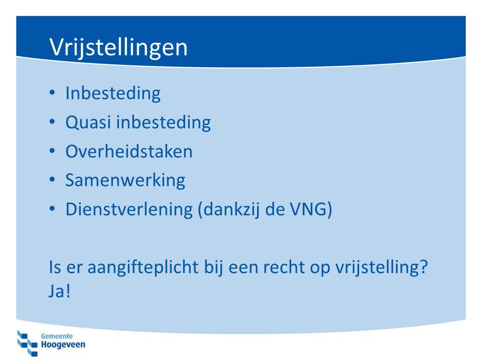 Vrijstellingen Inbesteding Quasi inbesteding Overheidstaken Samenwerking Dienstverlening (dankzij de VNG) Is er aangifteplicht bij een recht op vrijstelling.