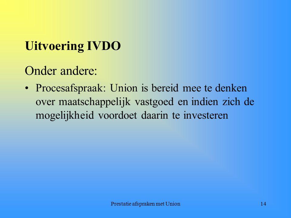 Prestatie afspraken met Union14 Uitvoering IVDO Onder andere: Procesafspraak: Union is bereid mee te denken over maatschappelijk vastgoed en indien zich de mogelijkheid voordoet daarin te investeren