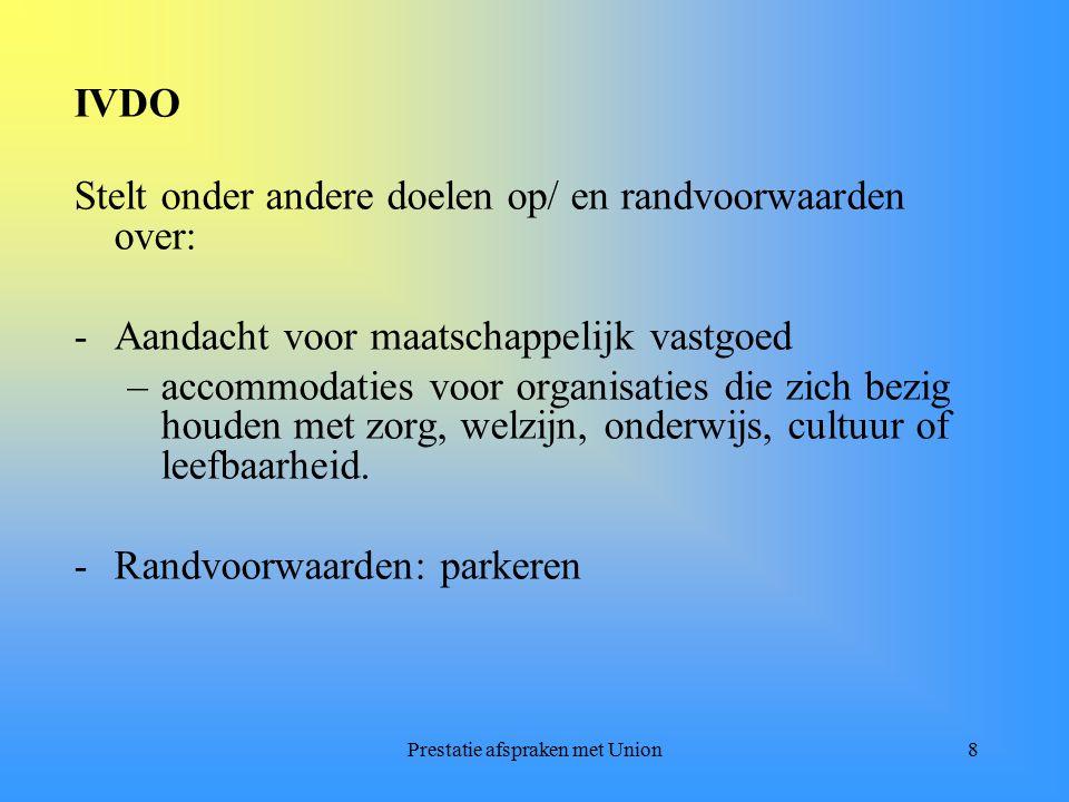 Prestatie afspraken met Union9 Visie Wonen, welzijn, zorg Heeft ondere andere de volgende uitgangspunten: -Zicht op de doelgroep -Zelfstandig wonen en functioneren -Geschiktheid en differentiatie woningvoorraad -Voorzieningen bereikbaar en beschikbaar voor de burger -Gebiedsgerichte benadering