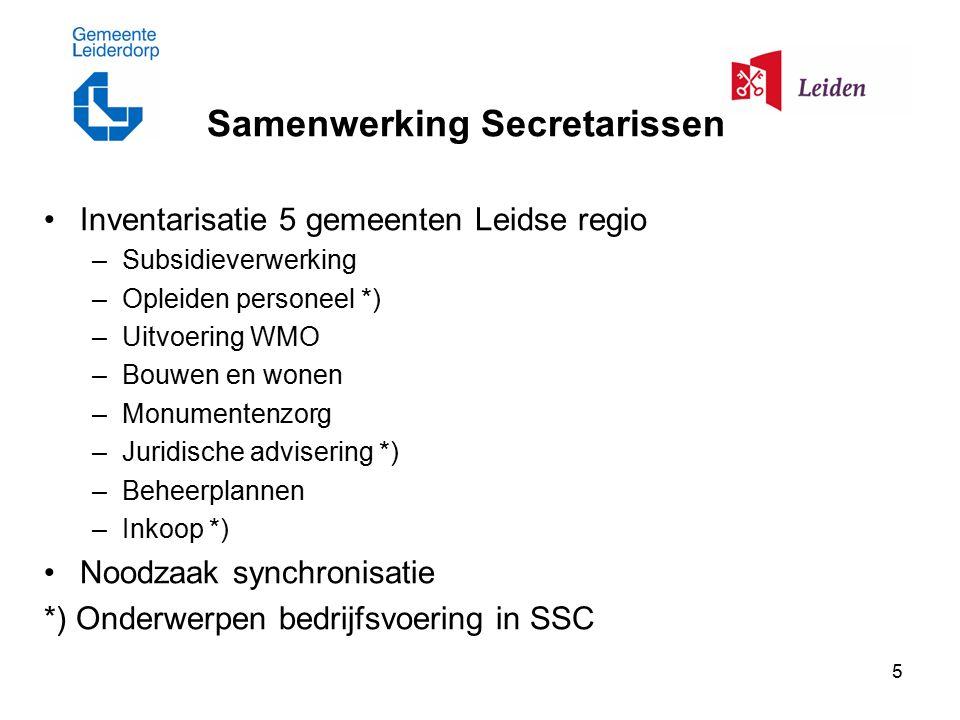 5 Samenwerking Secretarissen Inventarisatie 5 gemeenten Leidse regio –Subsidieverwerking –Opleiden personeel *) –Uitvoering WMO –Bouwen en wonen –Monu