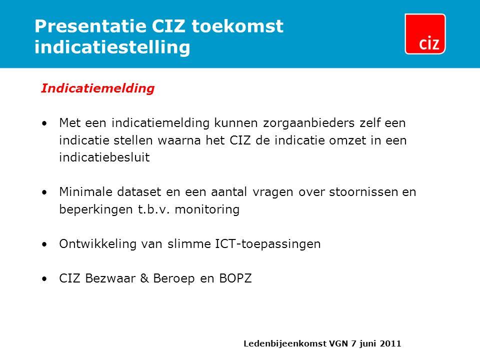 Presentatie CIZ toekomst indicatiestelling Indicatiemelding Met een indicatiemelding kunnen zorgaanbieders zelf een indicatie stellen waarna het CIZ de indicatie omzet in een indicatiebesluit Minimale dataset en een aantal vragen over stoornissen en beperkingen t.b.v.