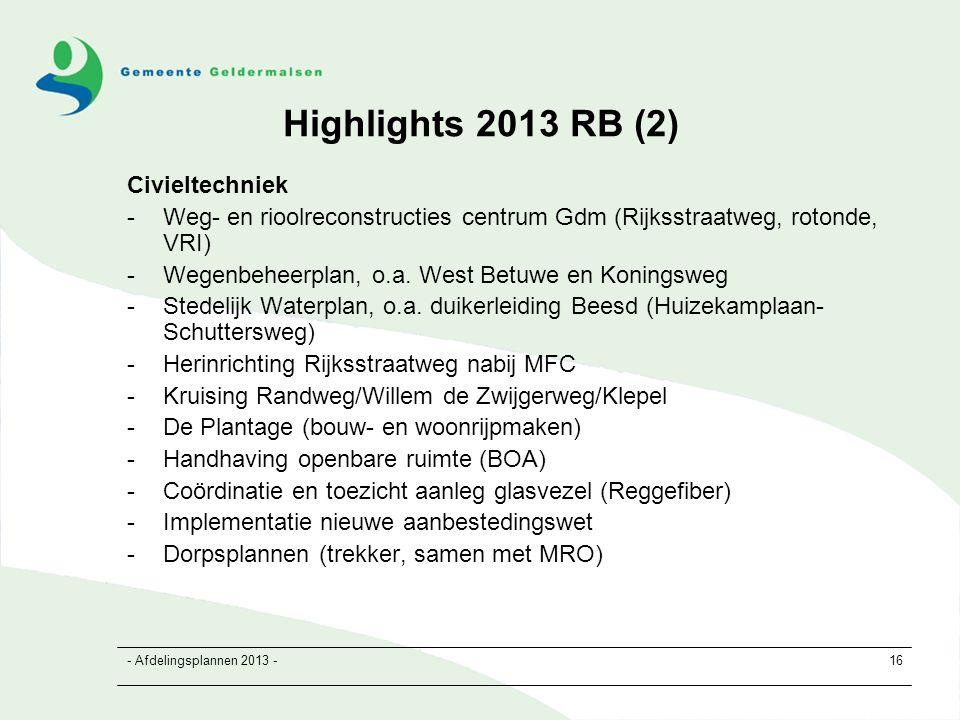 - Afdelingsplannen 2013 -16 Highlights 2013 RB (2) Civieltechniek -Weg- en rioolreconstructies centrum Gdm (Rijksstraatweg, rotonde, VRI) -Wegenbeheerplan, o.a.