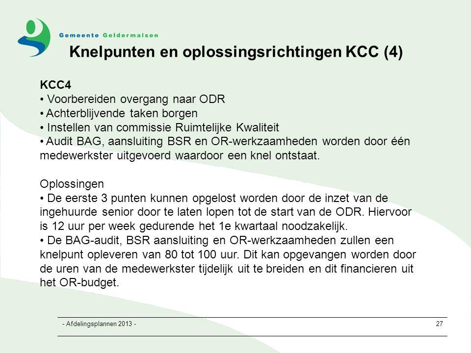 - Afdelingsplannen 2013 -27 KCC4 Voorbereiden overgang naar ODR Achterblijvende taken borgen Instellen van commissie Ruimtelijke Kwaliteit Audit BAG, aansluiting BSR en OR-werkzaamheden worden door één medewerkster uitgevoerd waardoor een knel ontstaat.
