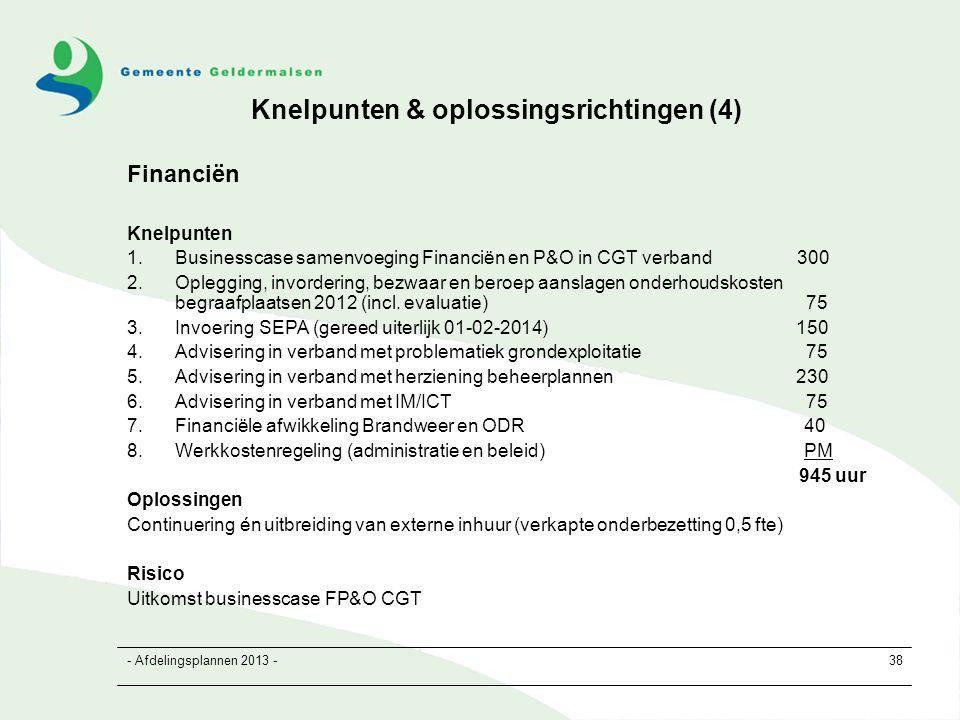 - Afdelingsplannen 2013 -38 Financiën Knelpunten 1.Businesscase samenvoeging Financiën en P&O in CGT verband 300 2.Oplegging, invordering, bezwaar en beroep aanslagen onderhoudskosten begraafplaatsen 2012 (incl.