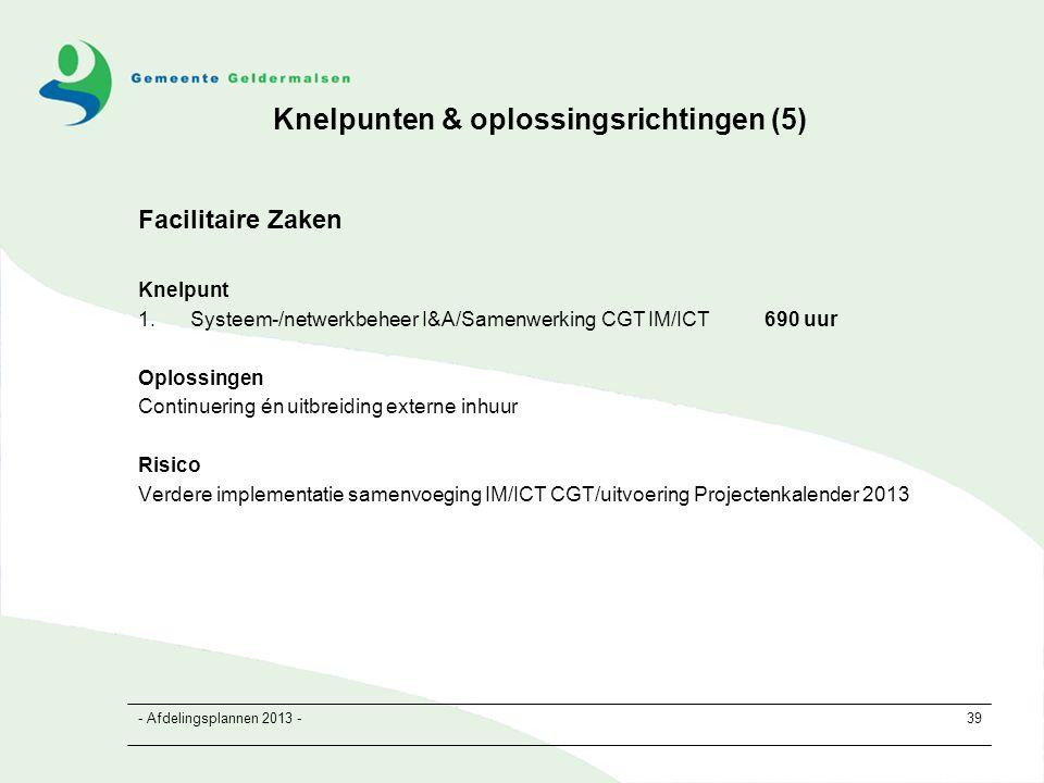 - Afdelingsplannen 2013 -39 Facilitaire Zaken Knelpunt 1.Systeem-/netwerkbeheer I&A/Samenwerking CGT IM/ICT690 uur Oplossingen Continuering én uitbreiding externe inhuur Risico Verdere implementatie samenvoeging IM/ICT CGT/uitvoering Projectenkalender 2013 Knelpunten & oplossingsrichtingen (5)