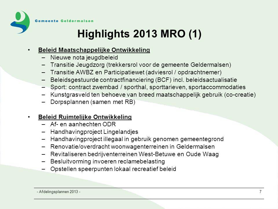 - Afdelingsplannen 2013 -7 Highlights 2013 MRO (1) Beleid Maatschappelijke Ontwikkeling –Nieuwe nota jeugdbeleid –Transitie Jeugdzorg (trekkersrol voor de gemeente Geldermalsen) –Transitie AWBZ en Participatiewet (adviesrol / opdrachtnemer) –Beleidsgestuurde contractfinanciering (BCF) incl.