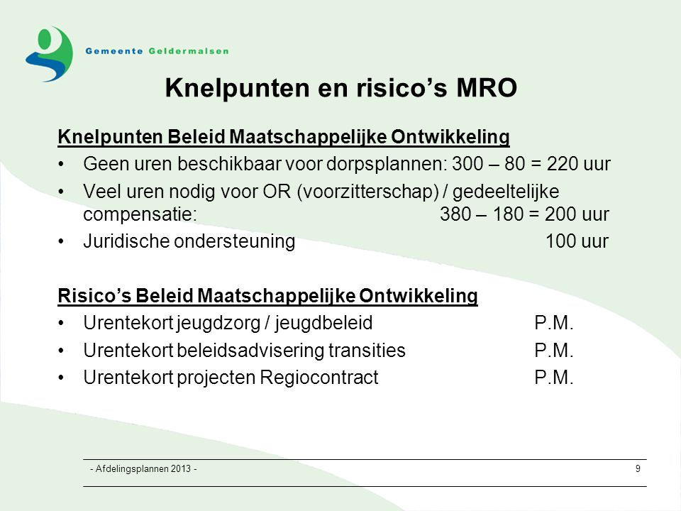 - Afdelingsplannen 2013 -30 Capaciteit en going concern BBO Capaciteit: ruim 42 fte (43 medewerkers) Juridische Zaken4,67 fte (incl.