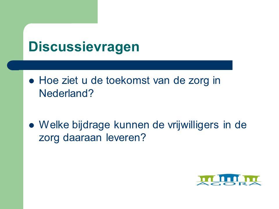 Discussievragen Hoe ziet u de toekomst van de zorg in Nederland.