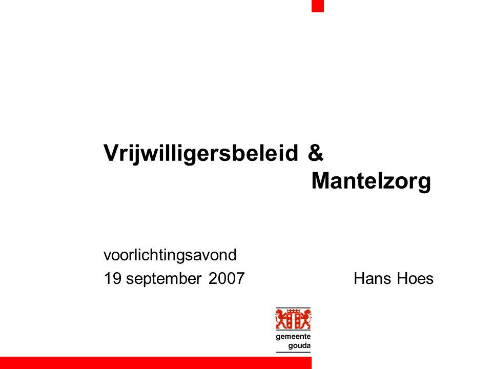 Vrijwilligersbeleid & Mantelzorg voorlichtingsavond 19 september 2007 Hans Hoes