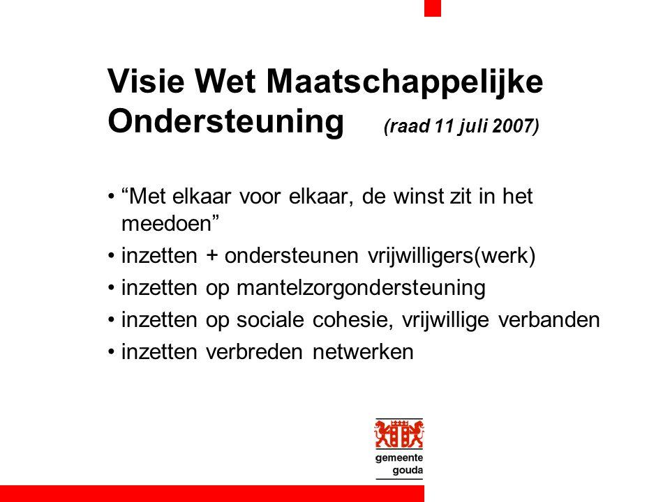 """Visie Wet Maatschappelijke Ondersteuning (raad 11 juli 2007) """"Met elkaar voor elkaar, de winst zit in het meedoen"""" inzetten + ondersteunen vrijwillige"""