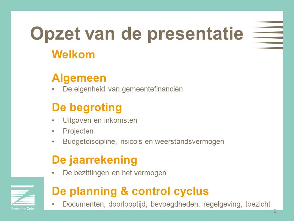 2 Opzet van de presentatie Welkom Algemeen De eigenheid van gemeentefinanciën De begroting Uitgaven en inkomsten Projecten Budgetdiscipline, risico's