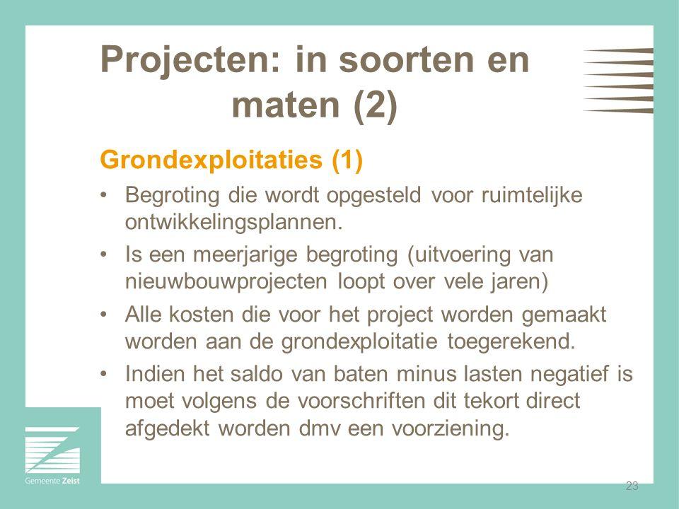 23 Projecten: in soorten en maten (2) Grondexploitaties (1) Begroting die wordt opgesteld voor ruimtelijke ontwikkelingsplannen. Is een meerjarige beg