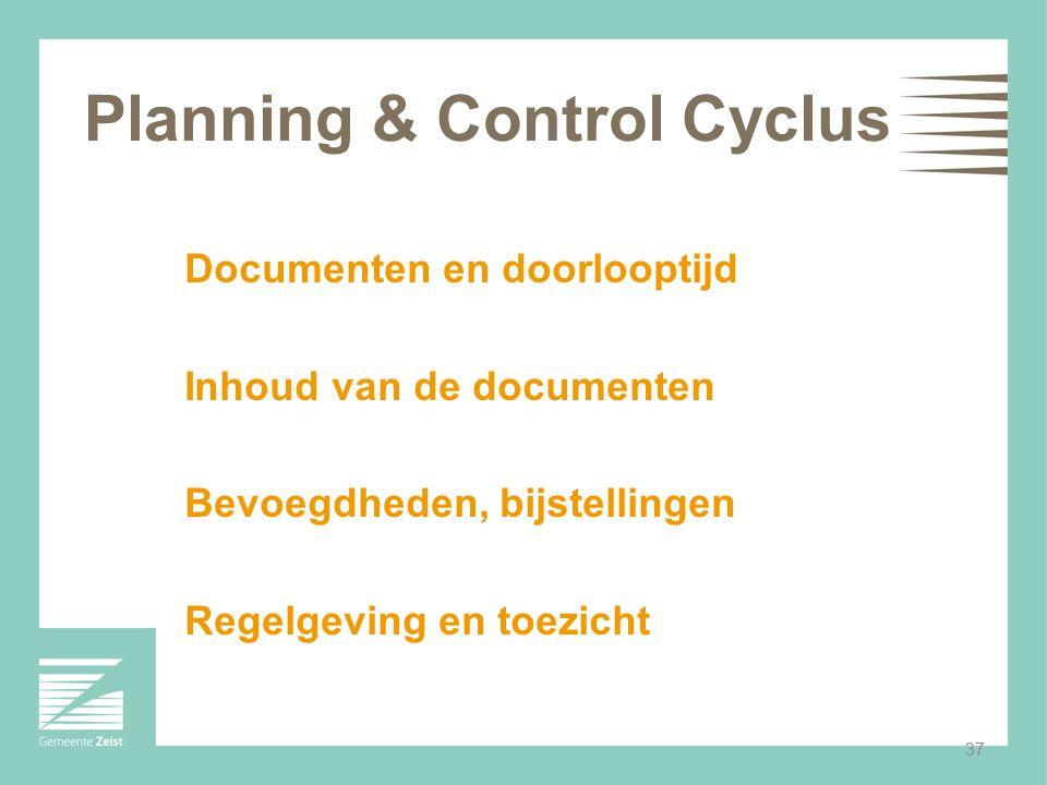 37 Planning & Control Cyclus Documenten en doorlooptijd Inhoud van de documenten Bevoegdheden, bijstellingen Regelgeving en toezicht