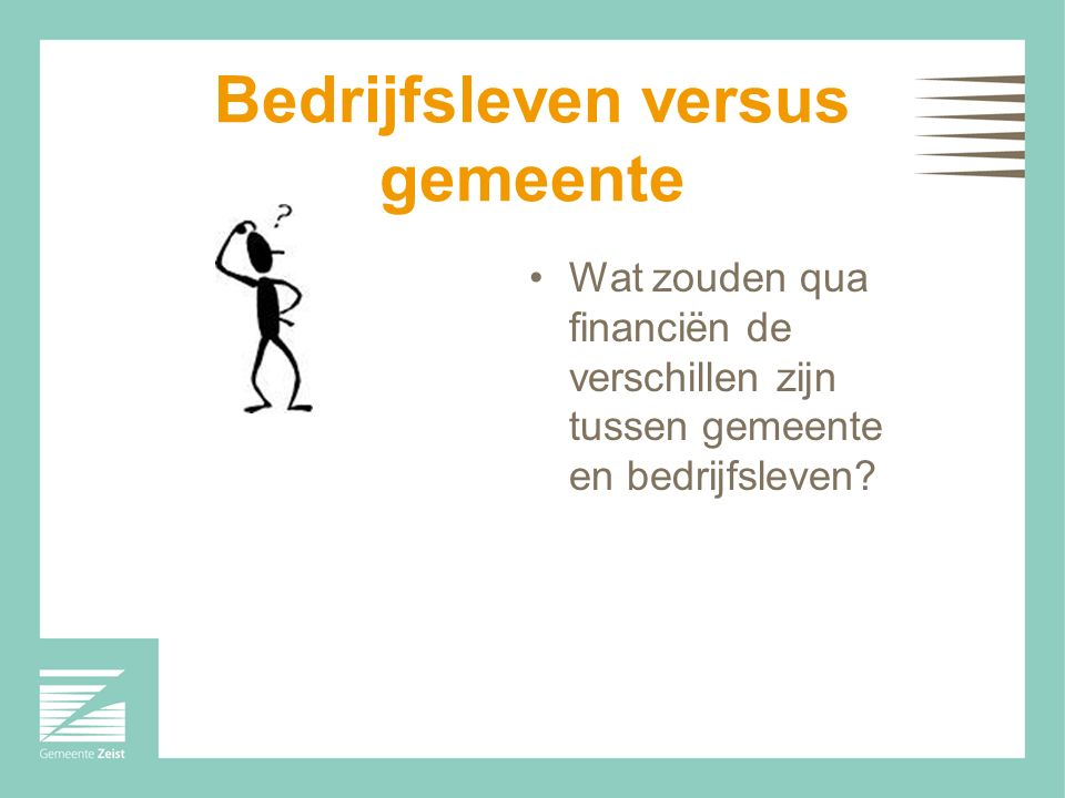 5 Overheidsfinanciën versus bedrijfsleven Bedrijfsleven = inkomensgenererend Gericht op winst.