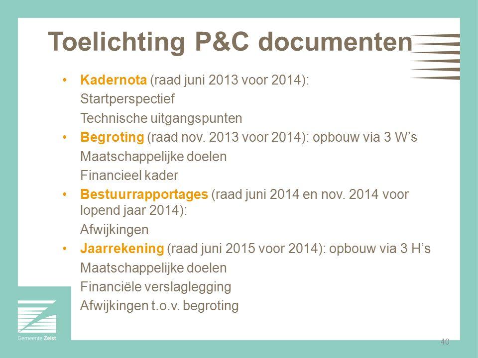 40 Toelichting P&C documenten Kadernota (raad juni 2013 voor 2014): Startperspectief Technische uitgangspunten Begroting (raad nov. 2013 voor 2014): o