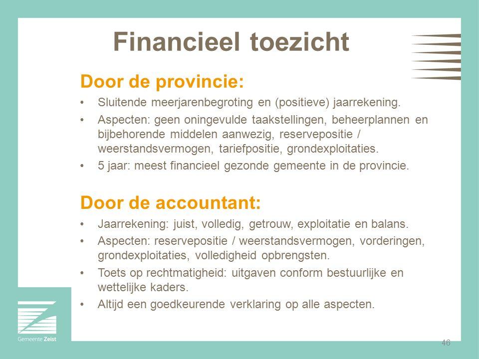 46 Financieel toezicht Door de provincie: Sluitende meerjarenbegroting en (positieve) jaarrekening. Aspecten: geen oningevulde taakstellingen, beheerp