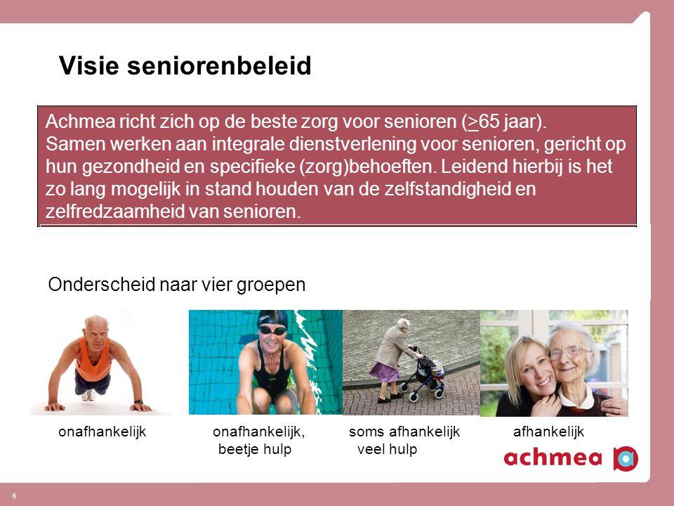 6 Visie seniorenbeleid Achmea richt zich op de beste zorg voor senioren (>65 jaar). Samen werken aan integrale dienstverlening voor senioren, gericht