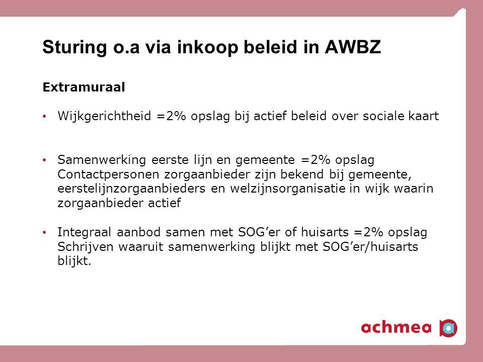 Sturing o.a via inkoop beleid in AWBZ Extramuraal Wijkgerichtheid =2% opslag bij actief beleid over sociale kaart Samenwerking eerste lijn en gemeente