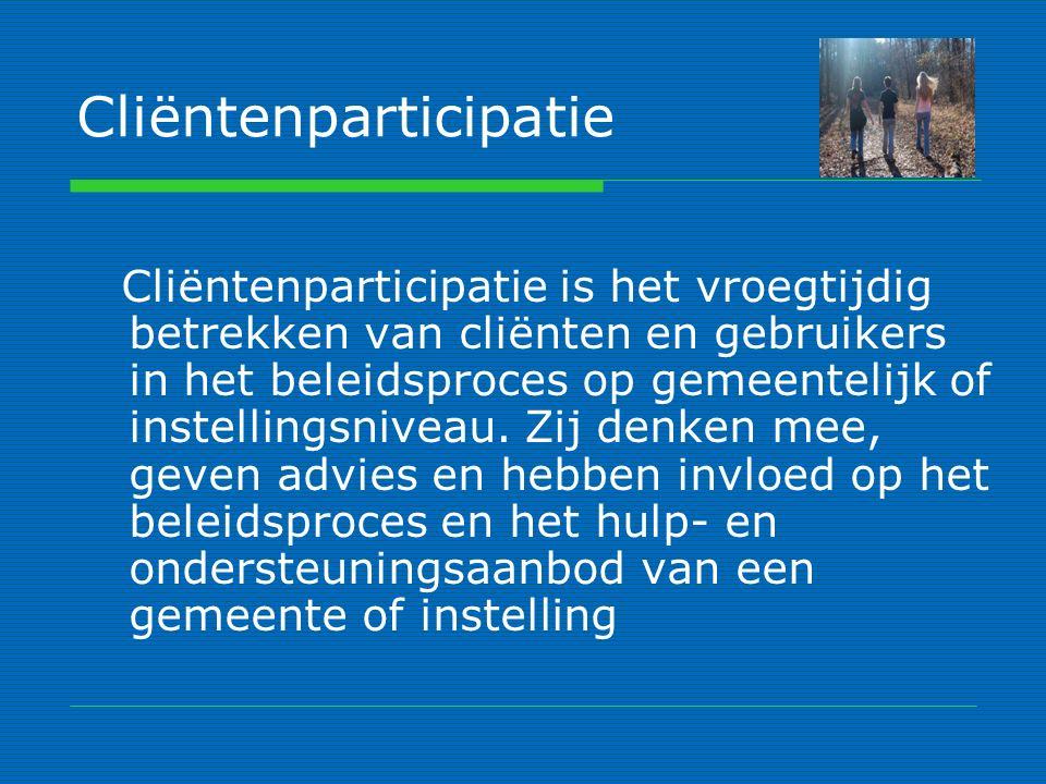 Cliëntenparticipatie Cliëntenparticipatie is het vroegtijdig betrekken van cliënten en gebruikers in het beleidsproces op gemeentelijk of instellingsniveau.