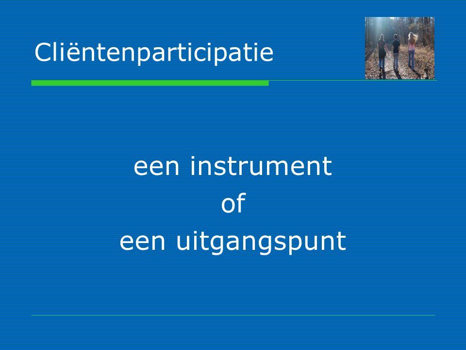 Cliëntenparticipatie een instrument of een uitgangspunt