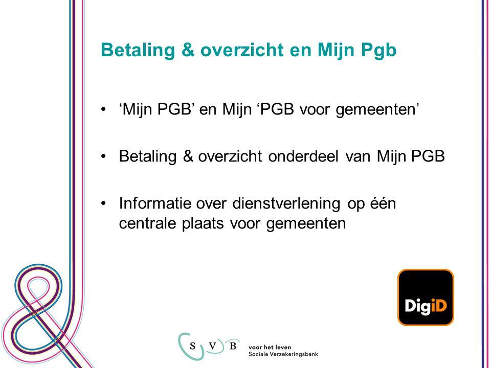 'Mijn PGB' en Mijn 'PGB voor gemeenten' Betaling & overzicht onderdeel van Mijn PGB Informatie over dienstverlening op één centrale plaats voor gemeenten Betaling & overzicht en Mijn Pgb