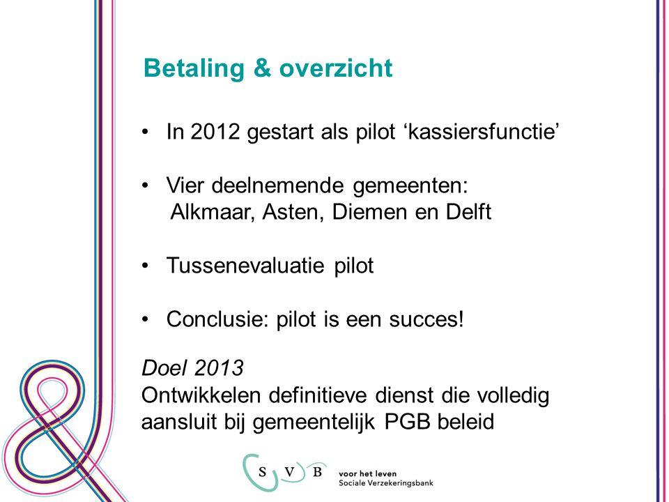 Betaling & overzicht In 2012 gestart als pilot 'kassiersfunctie' Vier deelnemende gemeenten: Alkmaar, Asten, Diemen en Delft Tussenevaluatie pilot Conclusie: pilot is een succes.