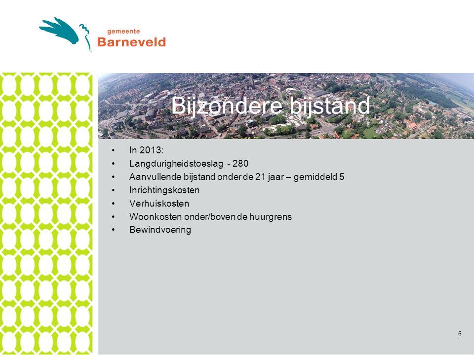 In 2013: Langdurigheidstoeslag - 280 Aanvullende bijstand onder de 21 jaar – gemiddeld 5 Inrichtingskosten Verhuiskosten Woonkosten onder/boven de huurgrens Bewindvoering 6 Bijzondere bijstand