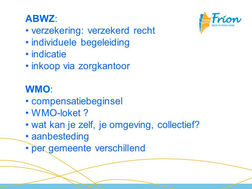 ABWZ: verzekering: verzekerd recht individuele begeleiding indicatie inkoop via zorgkantoor WMO: compensatiebeginsel WMO-loket ? wat kan je zelf, je o