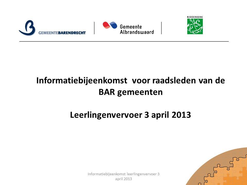 Informatiebijeenkomst voor raadsleden van de BAR gemeenten Leerlingenvervoer 3 april 2013 Informatiebijeenkomst leerlingenvervoer 3 april 2013