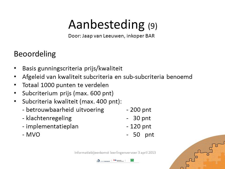 Aanbesteding (9) Beoordeling Basis gunningscriteria prijs/kwaliteit Afgeleid van kwaliteit subcriteria en sub-subcriteria benoemd Totaal 1000 punten te verdelen Subcriterium prijs (max.