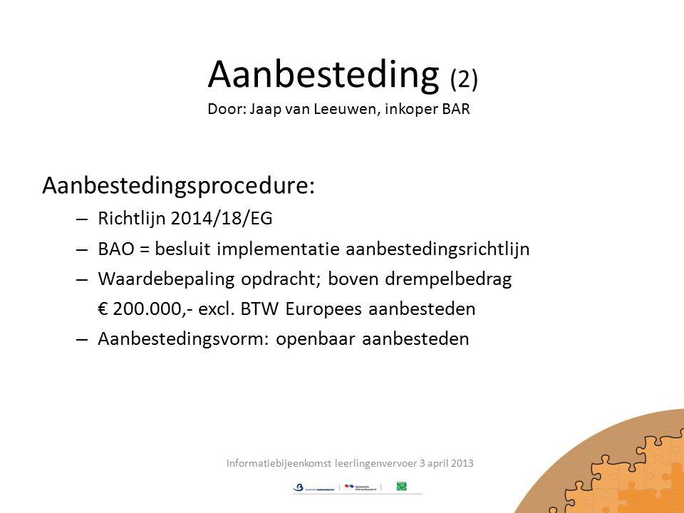 Aanbesteding (2) Aanbestedingsprocedure: – Richtlijn 2014/18/EG – BAO = besluit implementatie aanbestedingsrichtlijn – Waardebepaling opdracht; boven drempelbedrag € 200.000,- excl.