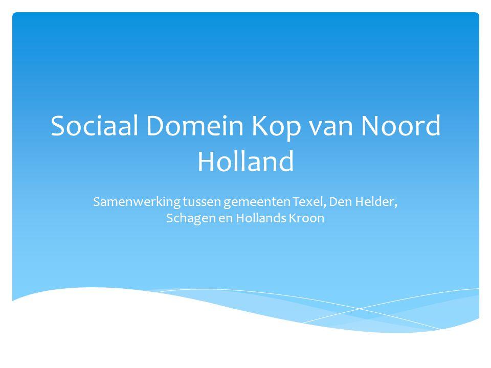 Sociaal Domein Kop van Noord Holland Samenwerking tussen gemeenten Texel, Den Helder, Schagen en Hollands Kroon