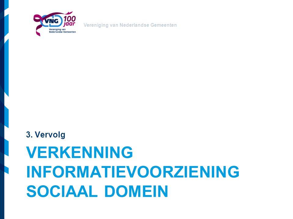 Vereniging van Nederlandse Gemeenten VERKENNING INFORMATIEVOORZIENING SOCIAAL DOMEIN 3. Vervolg