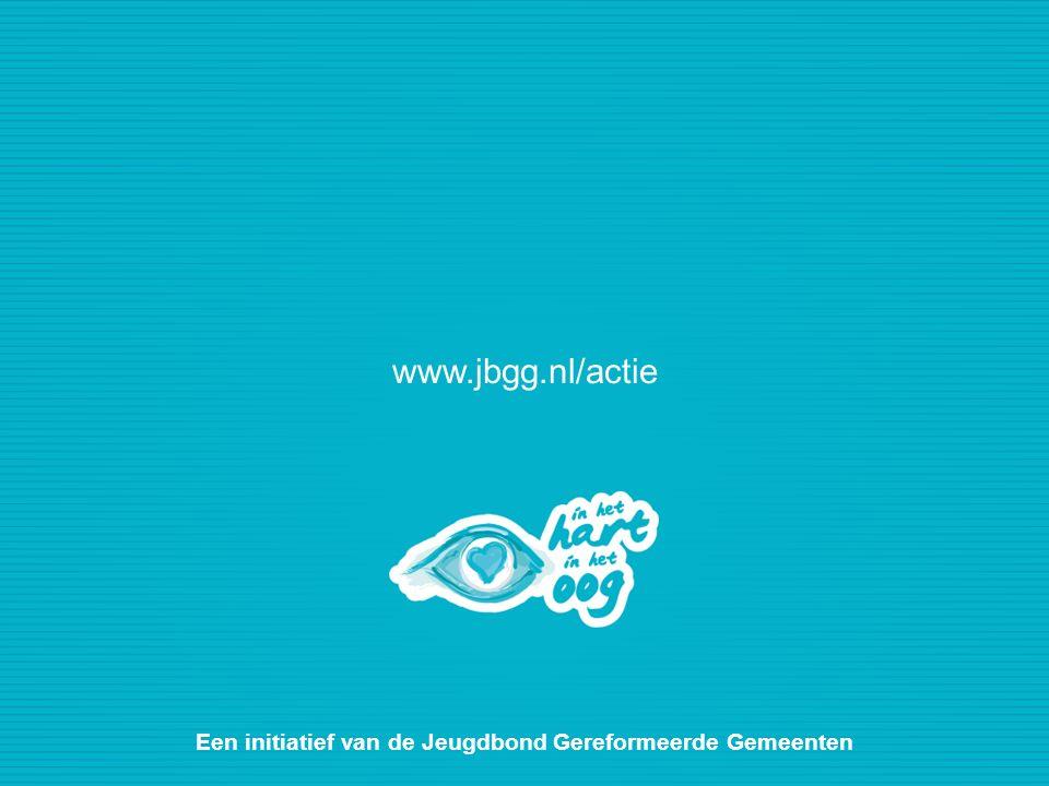 www.jbgg.nl/actie Een initiatief van de Jeugdbond Gereformeerde Gemeenten