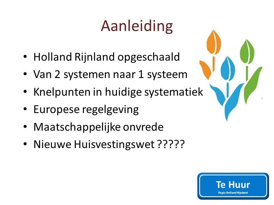 Aanleiding Holland Rijnland opgeschaald Van 2 systemen naar 1 systeem Knelpunten in huidige systematiek Europese regelgeving Maatschappelijke onvrede Nieuwe Huisvestingswet .