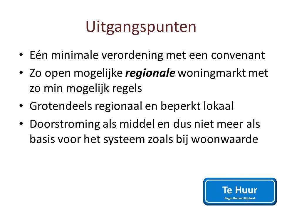 Eén minimale verordening met een convenant Zo open mogelijke regionale woningmarkt met zo min mogelijk regels Grotendeels regionaal en beperkt lokaal Doorstroming als middel en dus niet meer als basis voor het systeem zoals bij woonwaarde Te Huur Regio Holland Rijnland Uitgangspunten