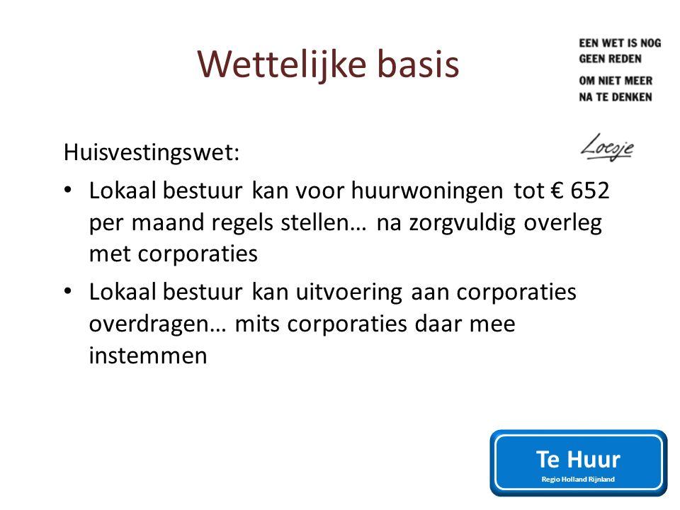 Wettelijke basis Huisvestingswet: Lokaal bestuur kan voor huurwoningen tot € 652 per maand regels stellen… na zorgvuldig overleg met corporaties Lokaa