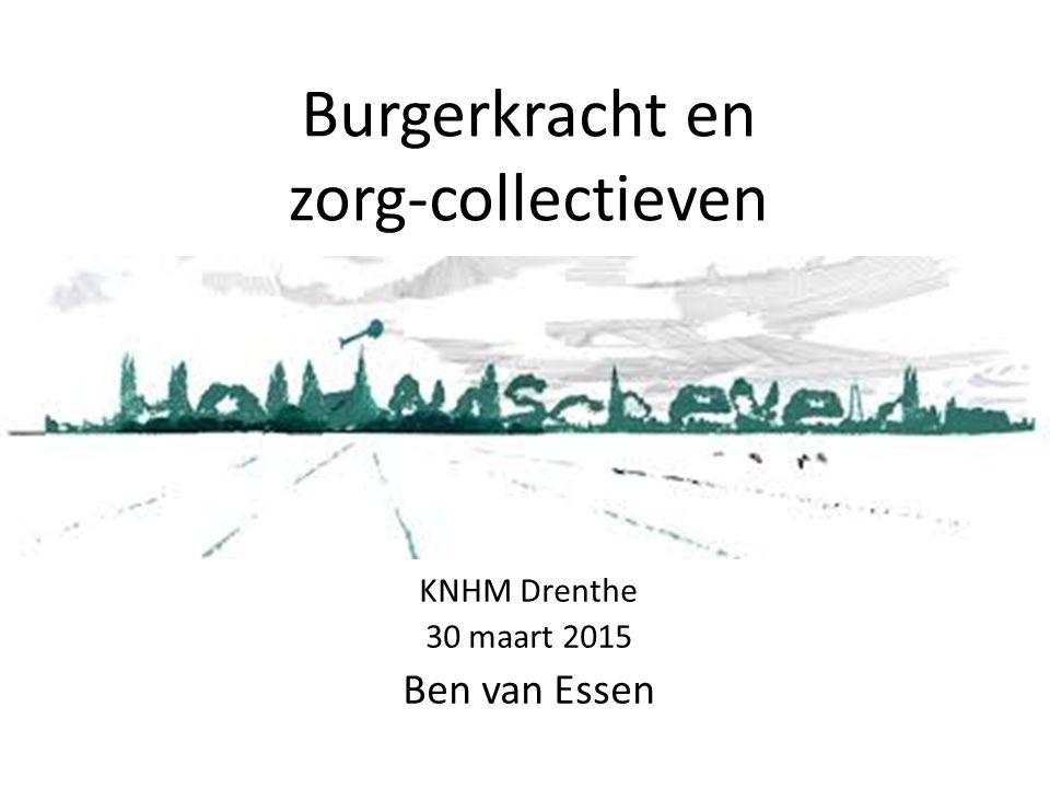 Burgerkracht en zorg-collectieven KNHM Drenthe 30 maart 2015 Ben van Essen
