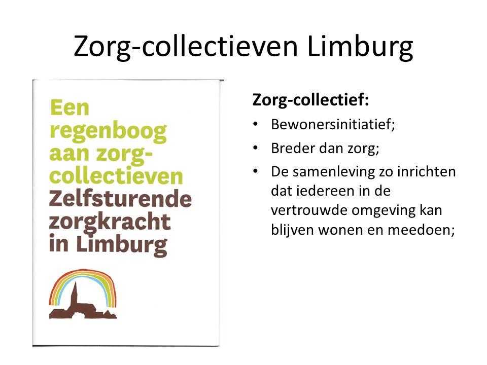 Zorg-collectieven Limburg Zorg-collectief: Bewonersinitiatief; Breder dan zorg; De samenleving zo inrichten dat iedereen in de vertrouwde omgeving kan blijven wonen en meedoen;