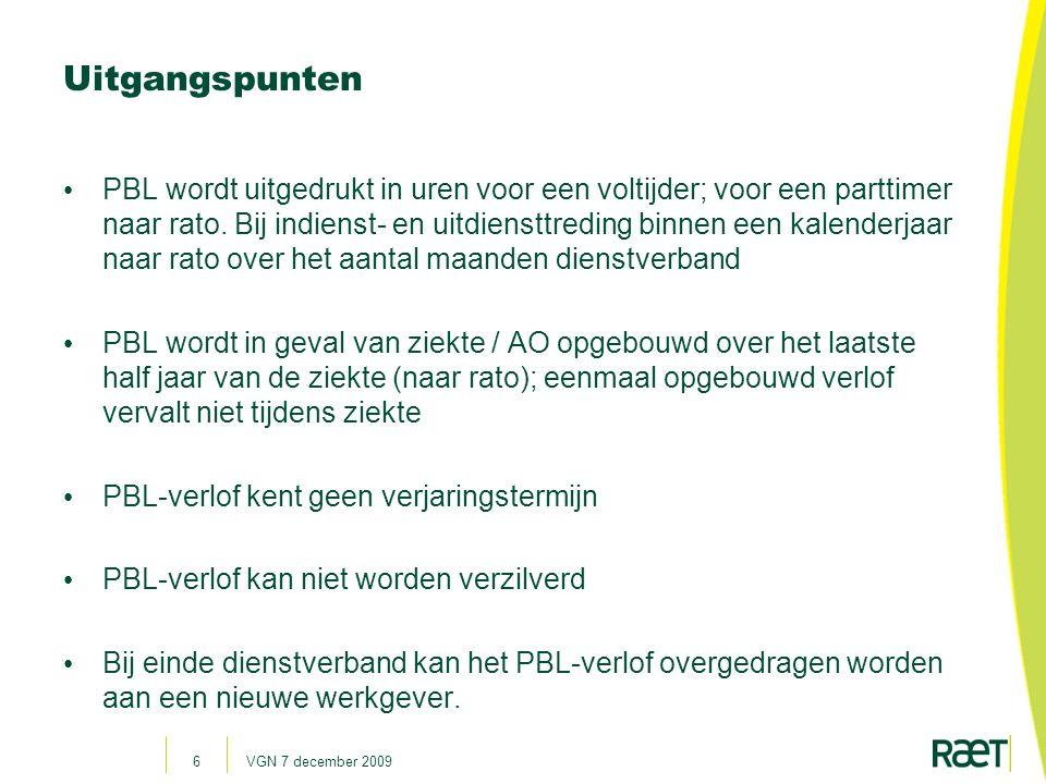 VGN 7 december 20097 Overgangsrechten Elke werknemer behoudt recht op zijn huidige niveau aan leeftijdsafhankelijk verlof.
