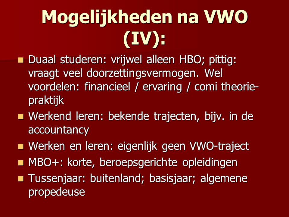 Mogelijkheden na VWO (IV): Duaal studeren: vrijwel alleen HBO; pittig: vraagt veel doorzettingsvermogen.