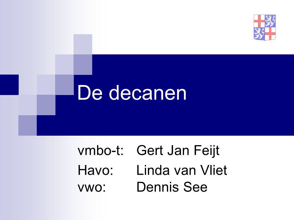 De decanen vmbo-t: Gert Jan Feijt Havo: Linda van Vliet vwo: Dennis See