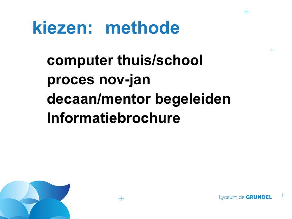 kiezen:methode computer thuis/school proces nov-jan decaan/mentor begeleiden Informatiebrochure