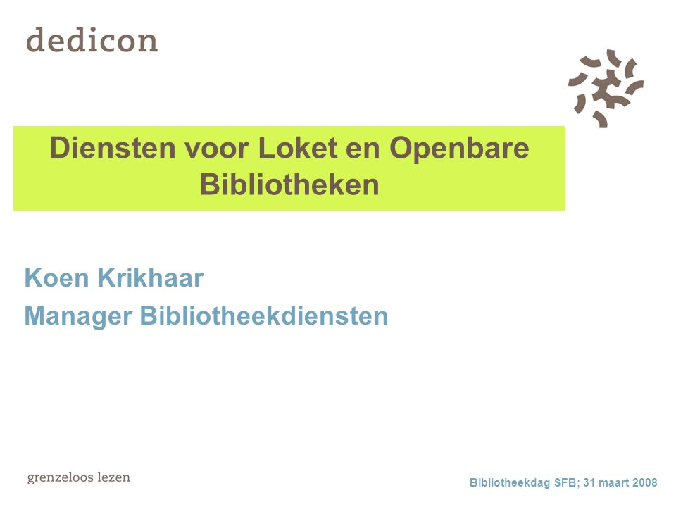 Bibliotheekdag SFB; 31 maart 2008 Diensten voor Loket en Openbare Bibliotheken Koen Krikhaar Manager Bibliotheekdiensten