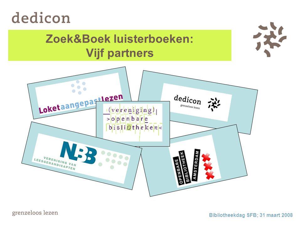 Bibliotheekdag SFB; 31 maart 2008 Zoek&Boek luisterboeken: Vijf partners