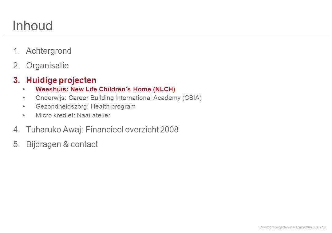 Overzicht projecten in Nepal 2008/2009/ 13 Inhoud 1.Achtergrond 2.Organisatie 3.Huidige projecten Weeshuis: New Life Children's Home (NLCH) Onderwijs: