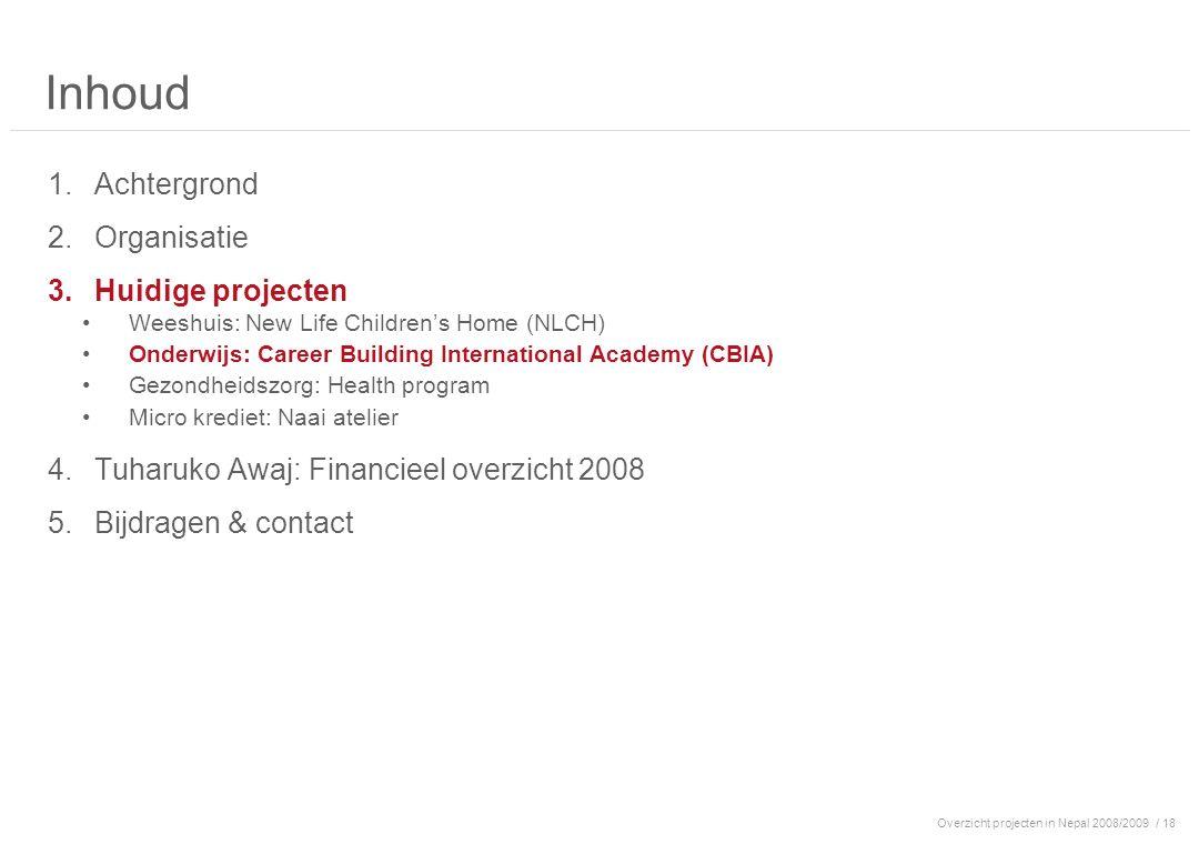 Overzicht projecten in Nepal 2008/2009/ 18 Inhoud 1.Achtergrond 2.Organisatie 3.Huidige projecten Weeshuis: New Life Children's Home (NLCH) Onderwijs: