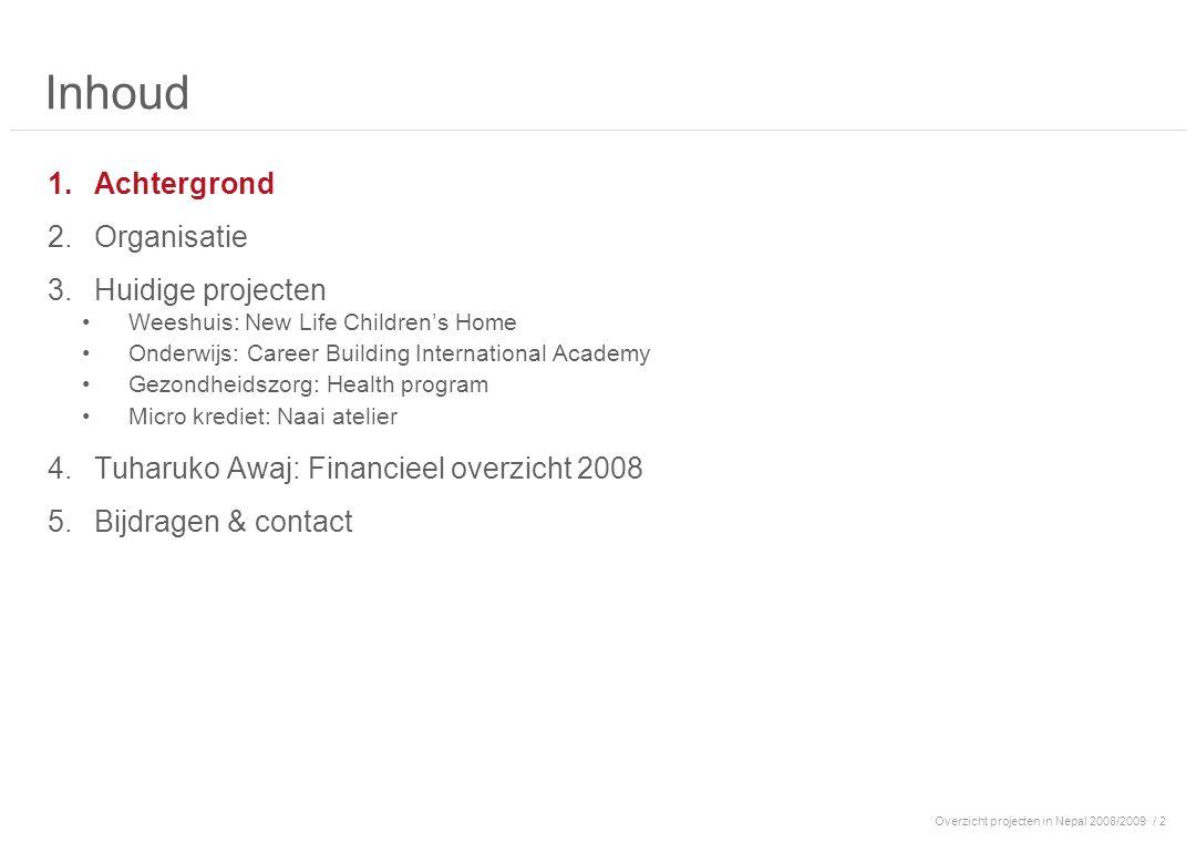 Overzicht projecten in Nepal 2008/2009/ 33 Inhoud 1.Achtergrond 2.Organisatie 3.Huidige projecten 4.Tuharuko Awaj: Financieel overzicht 2008 5.Bijdragen & contact