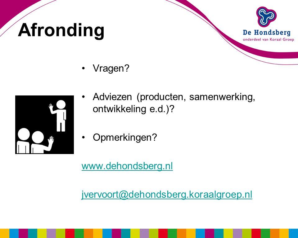 Vragen? Adviezen (producten, samenwerking, ontwikkeling e.d.)? Opmerkingen? www.dehondsberg.nl jvervoort@dehondsberg.koraalgroep.nl Afronding